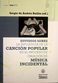 Estudios sobre la influencia de la canción popular en el proceso de creación de música incidental / Sergio de Andrés Bailón. + info: http://diarium.usal.es/imusicales/2016/12/31/publicacion-del-volumen-estudios-sobre-la-influencia-de-la-cancion-popular-en-el-proceso-de-creacion-de-musica-incidental/