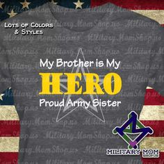 660d1ac0dd0 Proud Army Sister Shirts!! My Brother is My Hero. Lots