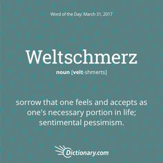 Weltschmerz definition, sorrow that one feels and accepts as one's necessary portion in life; Unusual Words, Weird Words, Rare Words, Big Words, Unique Words, Cool Words, German Words, English Words, English Language