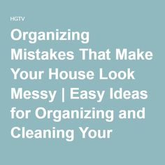 Organizing Mistakes That Make Your House Look Messy | Easy Ideas for Organizing and Cleaning Your Home | HGTV - *good tips - see tip about labeling storage boxes that have items stored by tyoe of activity 'swim suits', 'warm pjs', and more.