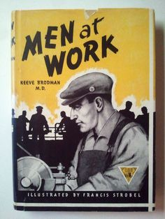 1947 - Men at Work - By Keeve Brodman - Illustrated By Francis Strobel - HC/DJ
