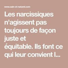 Les narcissiques n'agissent pas toujours de façon juste et équitable.Ils font ce qui leur convient le mieux, souvent au détriment des autres.