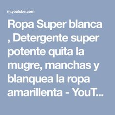 Ropa Super blanca , Detergente super potente quita la mugre, manchas y blanquea la ropa amarillenta - YouTube Cleaning Spray, Laundry Hacks, Quites, Home Hacks, Clean House, Natural Remedies, Soap, Advice, Youtube
