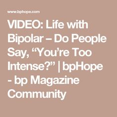 """VIDEO: Life with Bipolar – Do People Say, """"You're Too Intense?"""" 