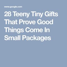28 Teeny Tiny Gifts That Prove Good Things Come In Small Packages