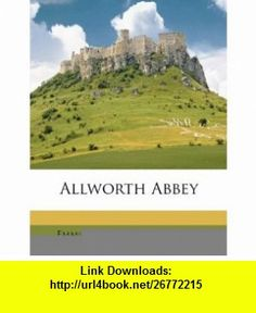 Allworth Abbey (9781173043681) Emma Dorothy Eliza Nevitte Southworth , ISBN-10: 1173043683  , ISBN-13: 978-1173043681 ,  , tutorials , pdf , ebook , torrent , downloads , rapidshare , filesonic , hotfile , megaupload , fileserve