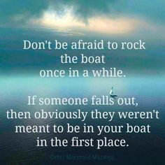Don't be afraid to rock the boat once in a while.... #quote