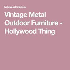 Vintage Metal Outdoor Furniture - Hollywood Thing Metal Furniture, Outdoor Furniture, Garden Crafts, Vintage Metal, Hollywood, Backyard Furniture, Lawn Furniture, Metallic Furniture, Outdoor Furniture Sets