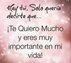 hey you, I just wanted to tell you something.I love you very much and you are very important in my life Favorite Quotes, Best Quotes, Love Quotes, Inspirational Quotes, Love Phrases, Love Words, Spanish Quotes Love, Ex Amor, Amor Quotes