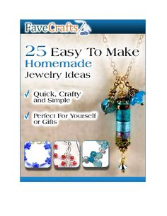 25 Easy to Make Homemade Jewelry Ideas: Quick, Crafty and Simple‐ Perfect for Yourself or Gifts  Homemade jewelry provides a special meaning to you. Whether you make it for yourself or give as a gift,  it is a beautiful thing. We have put together an eBook that provides you with some wonderful jewelry  patterns. We have plenty for you to choose from too. In 25 Easy to Make Homemade Jewelry Ideas, you  will find the essential materials needed in order to make the perfect piece of jewelry. ...