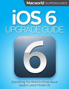 iOS 6 Upgrade Guide - Macworld Editors   Operating Systems...: iOS 6 Upgrade Guide - Macworld Editors   Operating… #OperatingSystems