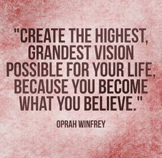 Create the highest grandest vision possible for your life because you become what you believe | Inspirational Quotes