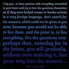 Quote by Rainer Maria Rilke- Quote to live by