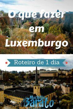 O que fazer em Luxemburgo - roteiro de 1 dia. Bate-volta a partir da Alemanha, França ou Bélgica. Eurotrip, mochilão pela Europa.