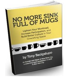 No More Sink Full of Mugs – valuable insights from Tony Bacigalupo for coworking space hosts #coworking