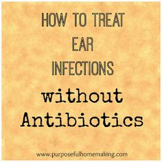 Treating Ear Infections Naturally...I'm not a doctor so do your own research first, but this method has worked for us countless times over the years for all 4 of our children.