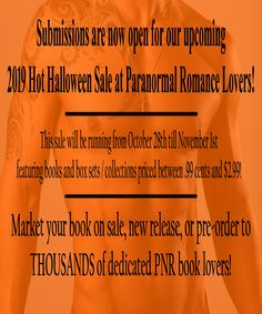 Authors- The deadline for submissions ends this Friday- October 25th for our upcoming 2019 Hot Halloween Sale at Paranormal Romance Lovers!  This promotion features many marketing opportunities which you can learn about and / or submit your book for our 2019 Hot Halloween Sale using the link below.   Please note- placement in both our Hot Halloween Sale page and all three newsletters are on a first come, first serve basis!