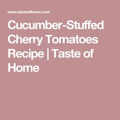 Cucumber-Stuffed Cherry Tomatoes Recipe | Taste of Home