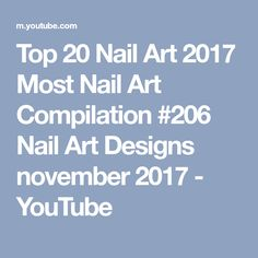 Top 20 Nail Art 2017 Most Nail Art Compilation #206 Nail Art Designs november 2017 - YouTube