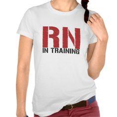 RN in Training (Nursing Student) Shirt http://www.zazzle.com/rn_in_training_nursing_student_shirt-235546008455259607?view=113801102747280456&rf=238282136580680600