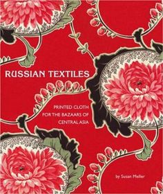Russian Textiles: Printed Cloth for the Bazaars of Central Asia: Amazon.co.uk: Susan Meller: Books