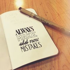Always Make New Mistakes