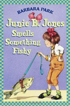 Junie B. Jones Smells Something Fishy and so many others in this hilarious series.