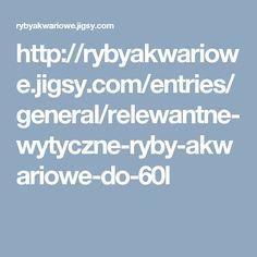 http://rybyakwariowe.jigsy.com/entries/general/relewantne-wytyczne-ryby-akwariowe-do-60l