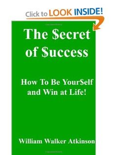 The Secret of Success: How to be Yourself, and Win at Life!