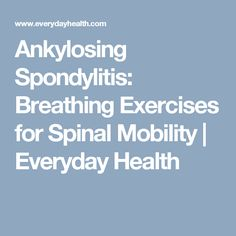 Ankylosing Spondylitis: Breathing Exercises for Spinal Mobility | Everyday Health