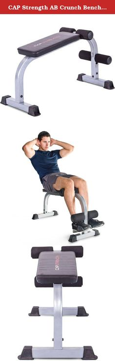 CAP Strength AB Crunch Bench/Board. The CAP Fitness Ab Crunch Bench/Board is the perfect tool to help shape your abs from the comfort of your home. Solid steel construction and compact design allow you to workout, even in tight spaces. The thick cushion supports eliminate stress points and allow you to workout for longer. The rubber feet allow you to stay securely in place and avoid marking up the floor. This bench has a maximum weight capacity of 300 pounds.