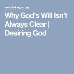 Why God's Will Isn't Always Clear | Desiring God