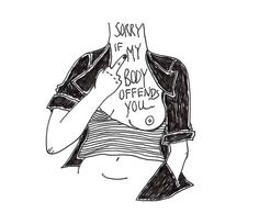Sorry if my body offends you.
