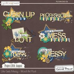 Project 2014 August: Life Gets Messy - WordArt Pack :: Gotta Pixel Digital Scrapbook Store  from Designs by Connie Prince