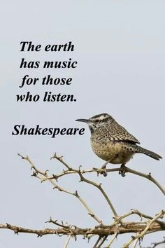 Shakespeare: ...earth has music...