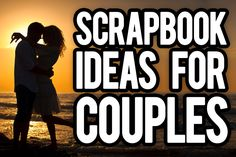 Scrapbooking ideas for couples - If you know a cute couple, learn how to make a scrapbook for them. If you are making a scrapbook for you and your partner, we will show you tips to use.