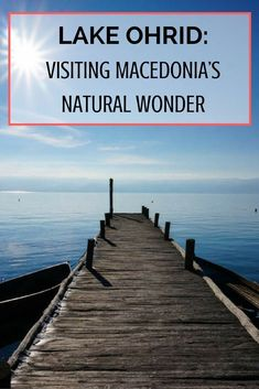 Lake Ohrid: Visiting Macedonia's Natural Wonder | Best Places in East Europe | Macedonia Travel Tips | How To Get To Lake Orchid | Macedonia Sightseeing Tips | Best of Macedonia | Where To Go in Macedonia | Travel Bucketlist Ideas | What To Do At Lake Orc