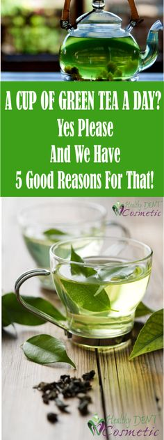 5 Good Reasons For A Cup Of Green Tea!