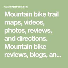 Mountain bike trail maps, videos, photos, reviews, and directions. Mountain bike reviews, blogs, and MTB GPS info. Mountain Bike Reviews, Mountain Bike Trails, Mountain Hiking, Bike News, Trail Maps, Get Outdoors, Outdoor Camping, Mtb, Videos