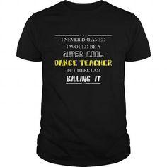 Dance Teacher T-shirt - I never dreamed I would be a super cool Dance Teacher but here I am - #funny shirt #nike hoodie. WANT THIS => https://www.sunfrog.com/Jobs/Dance-Teacher-T-shirt--I-never-dreamed-I-would-be-a-super-cool-Dance-Teacher-but-here-I-am-Black-Guys.html?60505