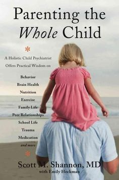 Parenting the Whole Child: A Holistic Child Psychiatrist Offers Practical Wisdom on Behavior, Brain Health, Nutri... (Paperback)