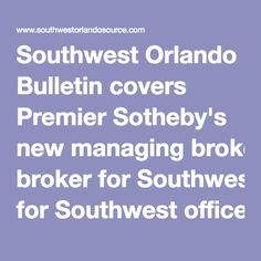 Southwest Orlando Bulletin covers Premier Sotheby's new managing broker for Southwest office.
