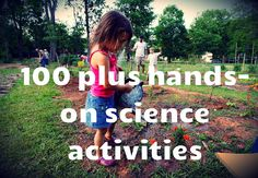 100+ hands on science activities (plus an awesome list of resource links in many different science disciplines)
