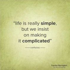 Life is Really Simple But We Make It Complicated quote