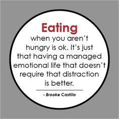 Eating when not hungry is OK. But a managed emotional life that does't need that distraction is better.