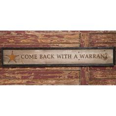 """Rod's Exclusive """"Come Back With A Warrant"""" Sign - and other signs"""
