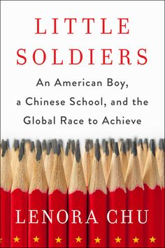 Little Soldiers: An American Boy, a Chinese School, and the Global Race to Achieve by [Chu, Lenora] New Books, Good Books, Books To Read, Shanghai, Bringing Up Bebe, High Stakes Testing, Education System, Nonfiction, This Book