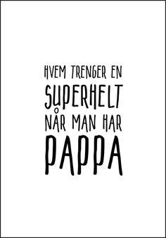 Hvem trenger en superhelt når man har PAPPA. Koselig plakat