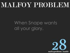 Oh Malfoy, if you only knew...
