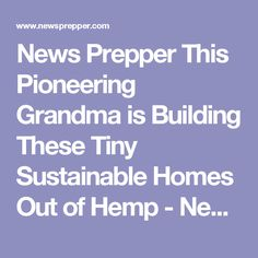 News Prepper  This Pioneering Grandma is Building These Tiny Sustainable Homes Out of Hemp - News Prepper